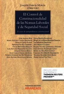 Control de constitucionalidad de las normas laborales y de Seguridad Social : 20 casos de jurisprudencia constitucional / Joaquín García Murcia (director) ; Icíar Alzaga Ruiz ... [et al.]. 348.81 C5