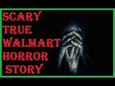 SCARY TRUE WALMART HORROR STORY TO KEEP YOU UP AT NIGHT: STORY #1
