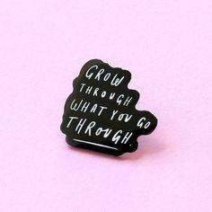 aada24c84db Grow Through Quote Enamel Pin Pin Collection
