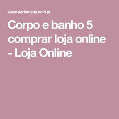 Corpo e banho 5 comprar loja online  - Loja Online