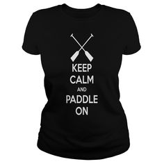 Keep Calm and Paddle On T-Shirts 2 1  #gift #ideas #Popular #Everything #Videos #Shop #Animals #pets #Architecture #Art #Cars #motorcycles #Celebrities #DIY #crafts #Design #Education #Entertainment #Food #drink #Gardening #Geek #Hair #beauty #Health #fitness #History #Holidays #events #Home decor #Humor #Illustrations #posters #Kids #parenting #Men #Outdoors #Photography #Products #Quotes #Science #nature #Sports #Tattoos #Technology #Travel #Weddings #Women