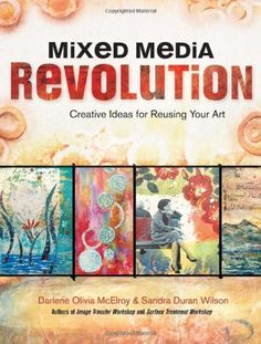 Mixed Media Revolution: Creative Ideas for Reusing Your Art by Darlene Olivia McElroy et al., http://www.amazon.com/dp/1440318719/ref=cm_sw_r_pi_dp_ZcQstb1BN37D9