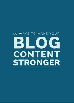 10 Ways to Make Your Blog Content Stronger - Elle & Company