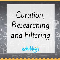 Information on how to curate content, research and filter information for teachers and students.