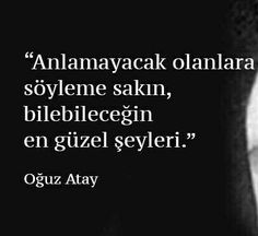 Anlamayacak olanlara söyleme sakın, bilebileceğin en güzel şeyleri... -Oğuz Atay Poem Quotes, Qoutes, Poems, Before I Sleep, Good Sentences, Life Sentence, Psychology Facts, Meaningful Words, Powerful Words