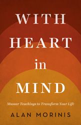 With Heart in Mind: Mussar Teachings to Transform Your Life by Alan Morinis | Jewish Book Council
