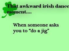 That awkward Irish dance moment . . .