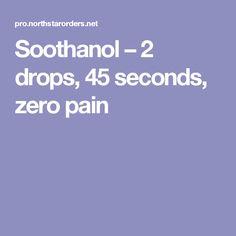 Soothanol – 2 drops, 45 seconds, zero pain