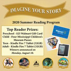 SUMMER READING PROGRAM 2020 Top Reader prizes (one per age category):  Preschool: $25 Walmart gift card Child: 4 Mississippi Children's Museum passes Teen & Adult: Kindle Fire 7 Tablet (32GB) Top Readers announced and notified in READsquared on Aug. 10! #SRP2020 #ImagineYourStory