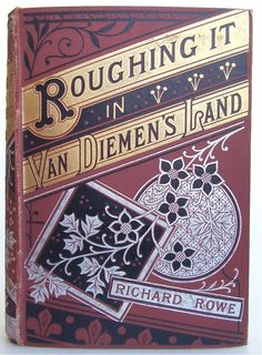 Roughing it in Van Diemen's Land by Richard Rowe published in London by Strahan and Company Limited no date [1881] First edition,