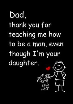 Dad, Thank you for Teaching me how to be a Man, even though I'm your daughter: Dad's Notebook, Funny Quote Journal, Father's Day gift from daughter - Humorous Dad Gag Gifts Thank You Mom Quotes, Dad Quotes From Daughter, Papa Quotes, Love My Parents Quotes, Mom And Dad Quotes, Happy Father Day Quotes, Sister Quotes, Love You Dad, Dad Daughter