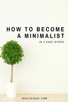 The First 3 Steps To Becoming a Minimalist - Nialogique