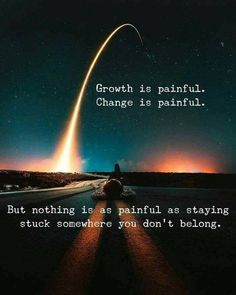 Growth is painful change is painful..