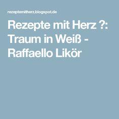 Rezepte mit Herz ♥: Traum in Weiß - Raffaello Likör
