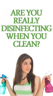Good information - learn how to properly disinfect when cleaning!  It's more than just the product you're using!