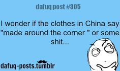 . Dafuq Posts, Funny Posts, Relatable Posts, China Funny, Belly Laughs, E Cards, Wise Words, I Laughed, Funny Quotes