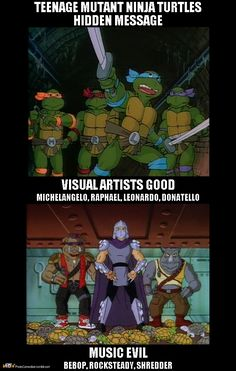 Everyone knows that Michelangelo, Raphael, Leonardo, and Donatello of the Teenage Mutant Ninja Turtles are references to great visual artists of the Renaissance. But most people don't realize that many of the bad guys are musical references. Bebop and Rocksteady are both musical genres. And Shredder is a fast playing lead guitarist.    So it's almost like TMNT's underlying message is traditional visual artists are good and music is evil. http://photocomedian.tumblr.com/ #tmnt #ninjaturtles