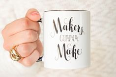 Coffee Mug 'Makers gonna Make'. Handprinted ceramic mug with unique hand lettering quote 11 oz white. Great christmas gift for mom or friend by DEEZdutch on Etsy https://www.etsy.com/listing/243987702/coffee-mug-makers-gonna-make-handprinted