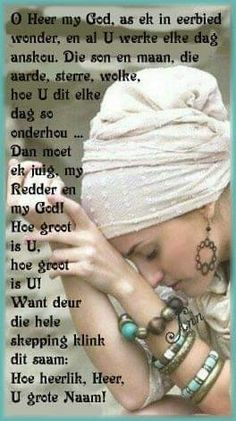 O Heer my God, as ek in eerbied wonder Prayer Verses, Bible Prayers, Bible Verses, Praise And Worship, Praise God, Evening Greetings, Afrikaanse Quotes, Good Night Wishes, Night Quotes