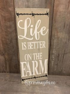 A personal favorite from my Etsy shop https://www.etsy.com/listing/502965454/life-is-better-on-the-farm-wooden-sign