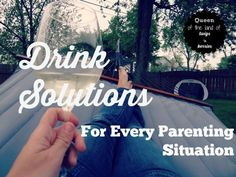 Drink solutions for every parenting situation / www.queenofthelandoftwigsnberries.com