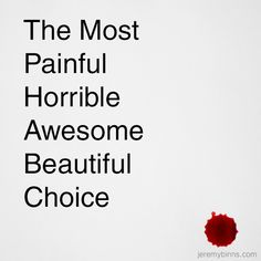 How would you like to make the most painful horrible awesome beautiful choice ever...