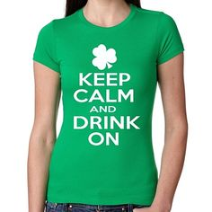 Woman's Keep Calm And Drink On Irish - St. Patrick's Day Tee Shirt