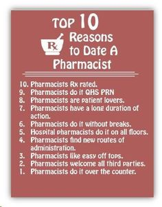 Top 10 Reasons to date a Pharmacist I'd like it to be just QHS, no PRN at the end ^_~