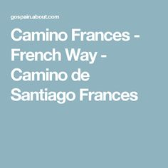 Camino Frances - French Way - Camino de Santiago Frances
