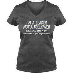 Im A Leader Not A Follower T-Shirt #gift #ideas #Popular #Everything #Videos #Shop #Animals #pets #Architecture #Art #Cars #motorcycles #Celebrities #DIY #crafts #Design #Education #Entertainment #Food #drink #Gardening #Geek #Hair #beauty #Health #fitness #History #Holidays #events #Home decor #Humor #Illustrations #posters #Kids #parenting #Men #Outdoors #Photography #Products #Quotes #Science #nature #Sports #Tattoos #Technology #Travel #Weddings #Women