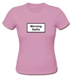 morning selfie t shirt