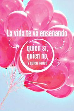 #Frases La #vida te va enseñando quien #sí, quien #no y quien #nunca.