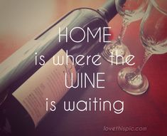Home is Where The Wine Is funny quotes quote jokes wine lol funny quote funny quotes funny sayings humor