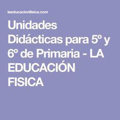 Unidades Didácticas para 5º y 6º de Primaria - LA EDUCACIÓN FISICA