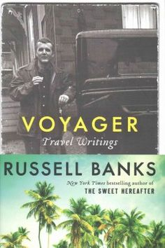 Voyager: Travel Writings by Russel Banks