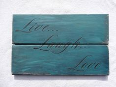 Live...Laugh..Love~Rustic hand painted wood sign by Cherry Creek Crafts