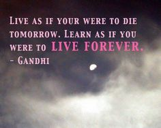 Quote by Gandhi about life. I wish my video editing skills would take off faster! Learning is hard work!!