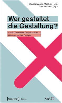 Wer gestaltet die Gestaltung?, Claudia Mareis, Matthias Held, Gesche Joost