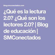 ¿Qué es la lectura 2.0? ¿Qué son los lectores 2.0? | Blog de educación | SMConectados