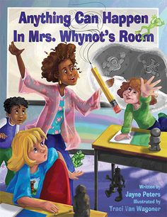 Here's the cover for Anything Can Happen in Mrs. Whynot's Room by Jayne Peters, illustrated by Traci Van Wagoner. It's a story of a reluctant writer who learns, through the help of her teacher and classmates (as well as a little magic), that she has lots of stories to tell.