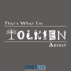 What I'm Tolkien About! by thehookshot Shirt on sale until 28th Feb on http://othertees.com #hobbit #lotr #tolkien