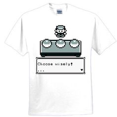 e803eccc Pokemon - Choose Wisely t-shirt. $14.99, Etsy. So retro and so awesome.