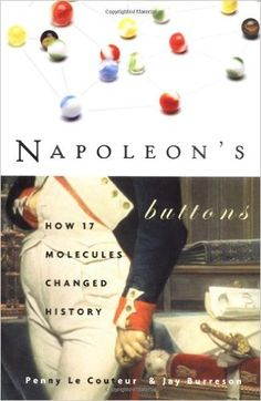 Napoleon's Buttons: How 17 Molecules Changed History: Penny LeCouteur, Jay Burreson: 9781585422203: Amazon.com: Books