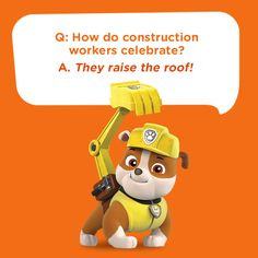 Another great kids joke featuring Rubble from PAW Patrol: How do construction workers celebrate? They raise the roof!