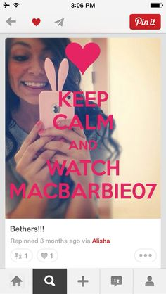 Keep calm and watch MACBARBIE07# BETHANY MOTA