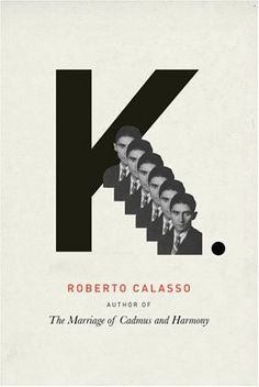 K by Roberto Calasso • Designed by Peter Mendelsund for Knopf • Art direction by Carol Devine Carson • 2005