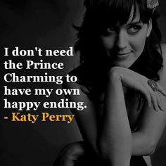 I don't need a prince charming to have my own Happy Ending ~Katy Perry Thursday Inspiration, Daily Inspiration Quotes, Great Quotes, Quotes To Live By, Inspirational Quotes, Motivational Quotes, Lyric Quotes, Me Quotes, Quotable Quotes