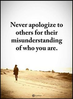 Never apologize to others for their misunderstanding of who you are. thedailyquotes.com