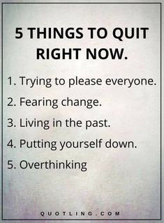 Quotes, Motivation, Inspiration: Life Lessons - 5 THINGS TO QUIT RIGHT NOW: Trying to please everyone. Living in the past. Putting yourself down. Motivacional Quotes, Life Quotes Love, Life Lesson Quotes, Quotes To Live By, True Quotes About Life, Quotes About Worrying, Quotes About Goals, Quotes Images, Truth Quotes
