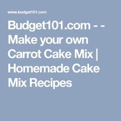 Budget101.com - - Make your own Carrot Cake Mix | Homemade Cake Mix Recipes